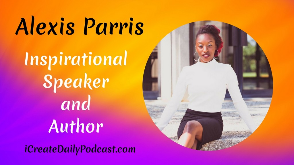 iCreateDaily Podcast Inspirational Speaker and Author Alexis Parris