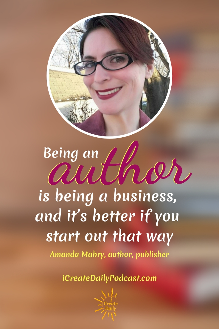 Being an author is being a business, and it's better if you start out that way. ~Amanda Mabry, author, publisher, artist #lifegoals #Dreams #Motivation #BucketLists #Ideas #Quotes #Money #IWant #Happy #ThingsToDo #Inspiration #Thoughts #Travel #Adventure #Fun #Friends #Awesome #People #Families #Heavens #RoadTrips #Wanderlust #Mottos #icreatedaily