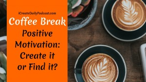 iCDP Positive Motivation – Create it or Find it