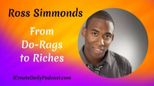 icreatedaily From Do-Rags to Riches Ross Simmonds