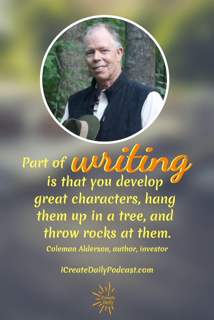 """""""Part of writing is that you develop great characters, hang them up in a tree, and throw rocks at them."""" ~Coleman Alderson, author, investor, entrepreneur #lifegoals #Dreams #Motivation #BucketLists #Ideas #Quotes #Money #IWant #Happy #ThingsToDo #Inspiration #Thoughts #Travel #Adventure #Fun #Friends #Awesome #People #Families #Heavens #RoadTrips #Wanderlust #Mottos #icreatedaily"""