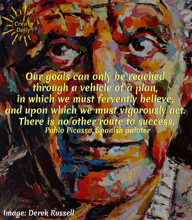 """""""Our goals can only be reached through a vehicle of a plan, in which we must fervently believe, and upon which we must vigorously act. There is no other route to success."""" ~Pablo Picasso, Spanish painter #goals #success #quotes #art"""