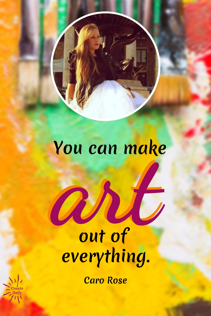 You can make art out of everything. ~Caro Rose, @CaroRoseNutrition #lifegoals #Dreams #Motivation #BucketLists #Ideas #Quotes #Money #IWant #Happy #ThingsToDo #Inspiration #Thoughts #Travel #Adventure #Fun #Friends #Awesome #People #Families #Heavens #RoadTrips #Wanderlust #Mottos #icreatedaily