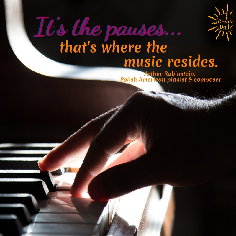 It's the pauses... that's where the music resides. ~Arthur Rubinstein, Polish American pianist & composer, 1887-1982 #lifegoals #Dreams #Motivation #BucketLists #Ideas #Quotes #Money #IWant #Happy #ThingsToDo #Inspiration #Thoughts #Travel #Adventure #Fun #Friends #Awesome #People #Families #Heavens #RoadTrips #Wanderlust #Mottos #icreatedaily