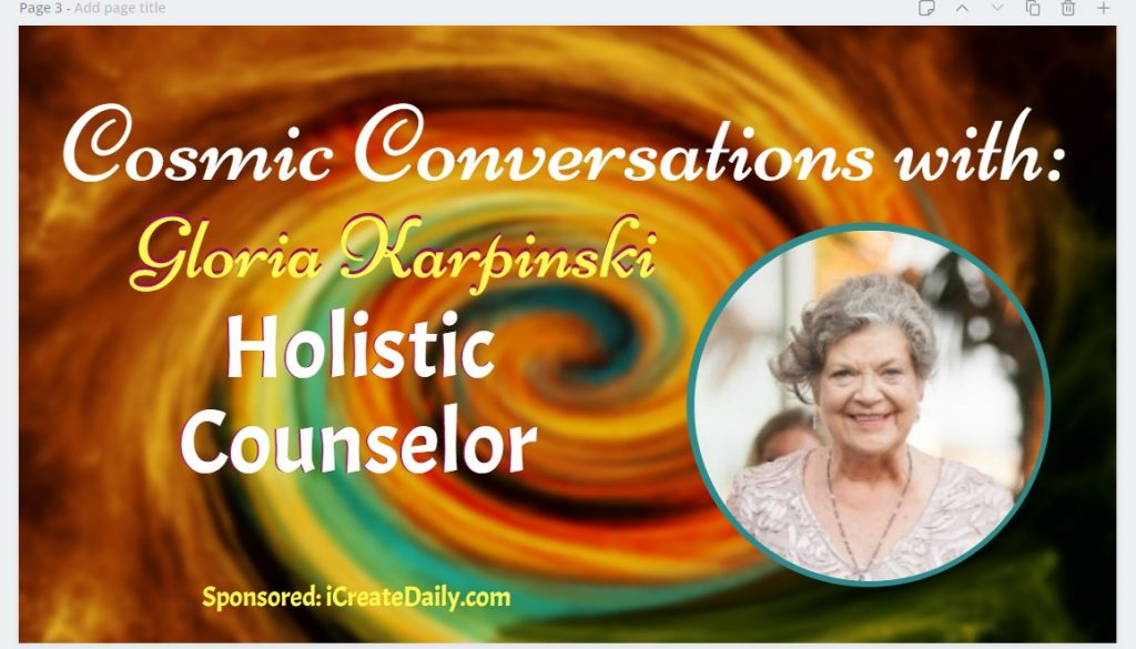 Holistic Counselor, Gloria Karpinski on Cosmic Convos - Conversations - sponsored by iCreateDaily.com. #GloriaKarpinski #HolisticCounselor #SpiritualTeacher