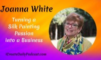 Episode 05: Turning a Silk Painting Passion into a Business with Joanna White