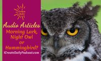 Episode 96: Morning Lark, Night Owl or Hummingbird? ~ Audio Article