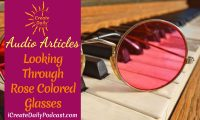 Episode 145: Looking Through Rose Colored Glasses ~ Audio Article