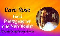 Episode 159: Food Photographer and Nutritionist, Caro Rose