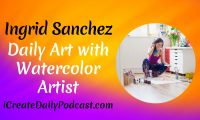 Episode 167: Daily Art with Watercolor Artist, Ingrid Sanchez