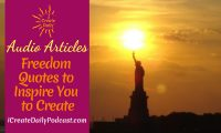 Freedom Quotes to Inspire You to Create ~ Audio Article