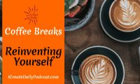 Reinventing Yourself - Coffee Break