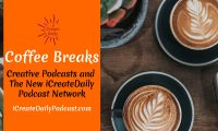 Creative Podcasts and the New iCreateDaily Podcast Network - Coffee Break